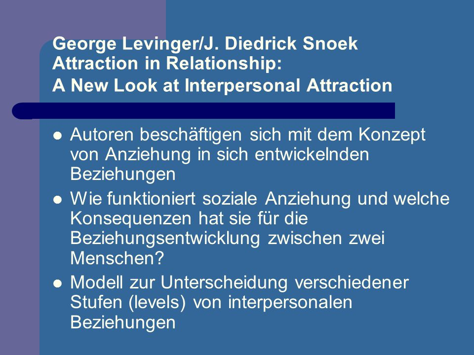 George Levinger/J. Diedrick Snoek Attraction in Relationship: A New Look at Interpersonal Attraction