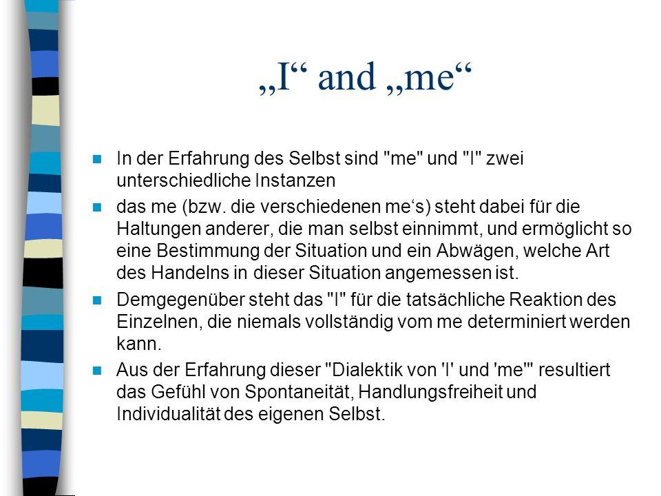 """""""I and """"me In der Erfahrung des Selbst sind me und I zwei unterschiedliche Instanzen."""