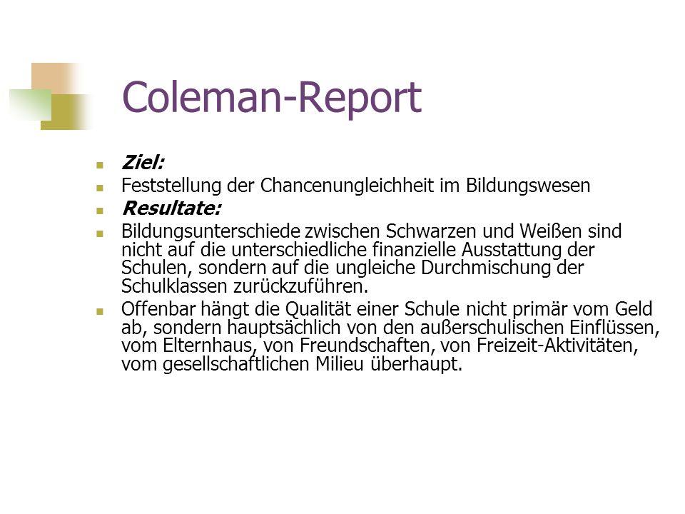 Coleman-Report Ziel: Feststellung der Chancenungleichheit im Bildungswesen. Resultate: