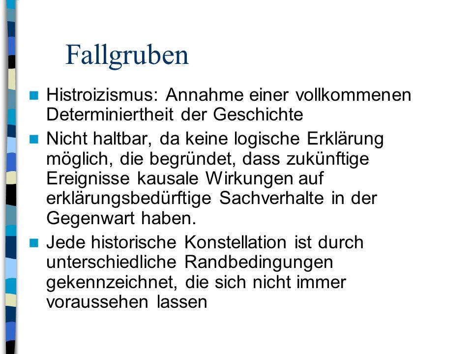 Fallgruben Histroizismus: Annahme einer vollkommenen Determiniertheit der Geschichte.