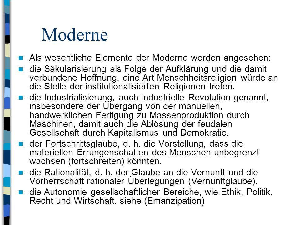 Moderne Als wesentliche Elemente der Moderne werden angesehen: