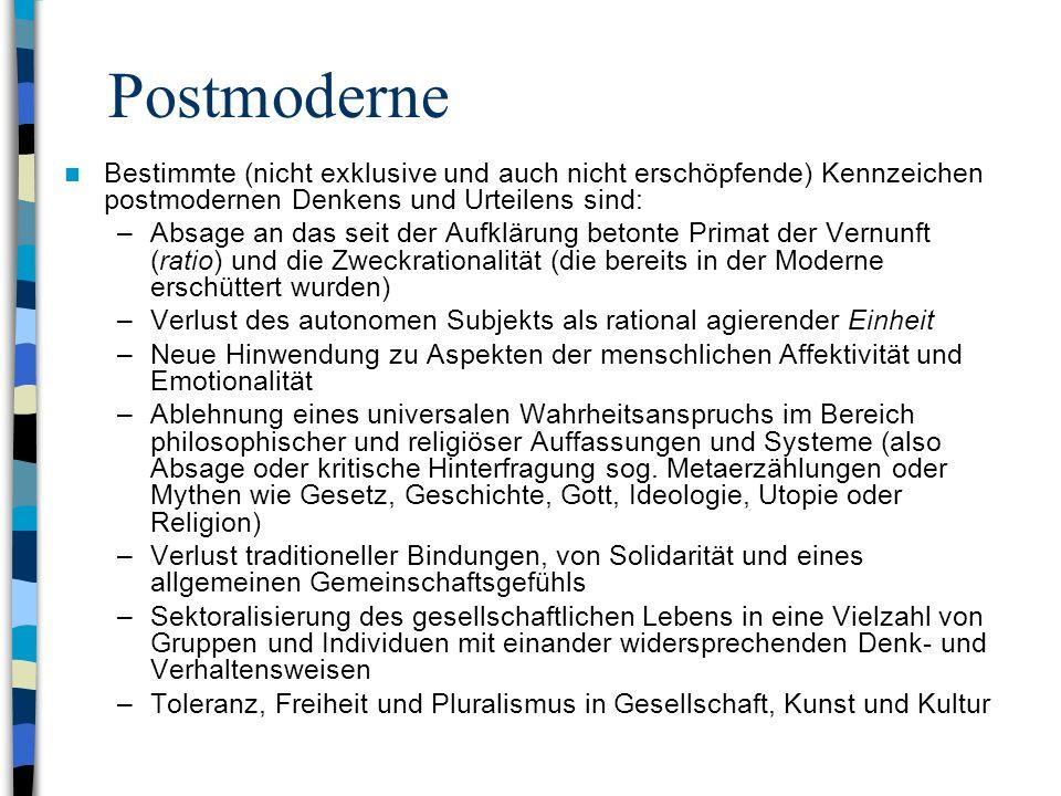 Postmoderne Bestimmte (nicht exklusive und auch nicht erschöpfende) Kennzeichen postmodernen Denkens und Urteilens sind: