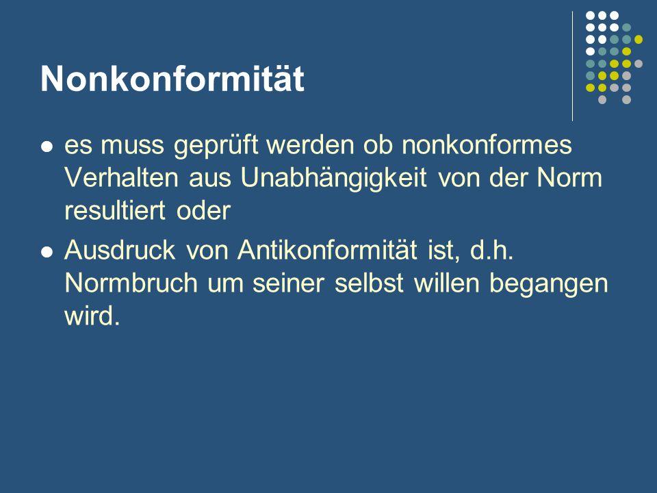Nonkonformität es muss geprüft werden ob nonkonformes Verhalten aus Unabhängigkeit von der Norm resultiert oder.