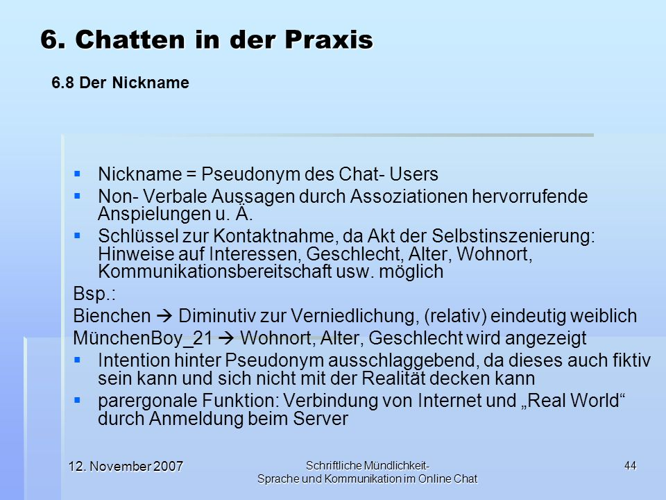 6. Chatten in der Praxis Nickname = Pseudonym des Chat- Users