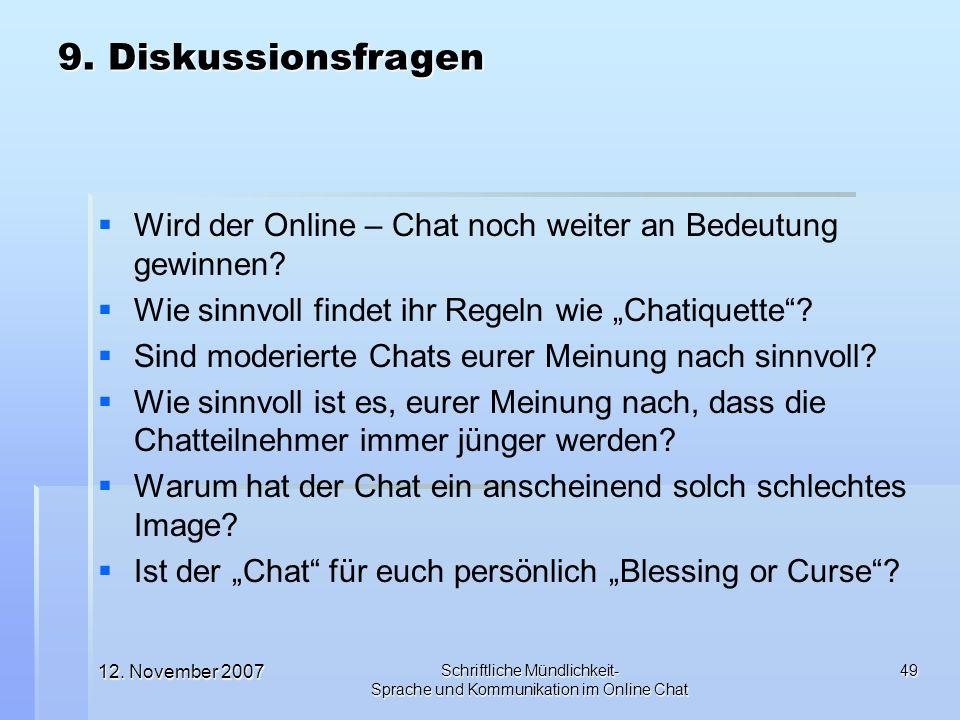 """9. Diskussionsfragen Wird der Online – Chat noch weiter an Bedeutung gewinnen Wie sinnvoll findet ihr Regeln wie """"Chatiquette"""