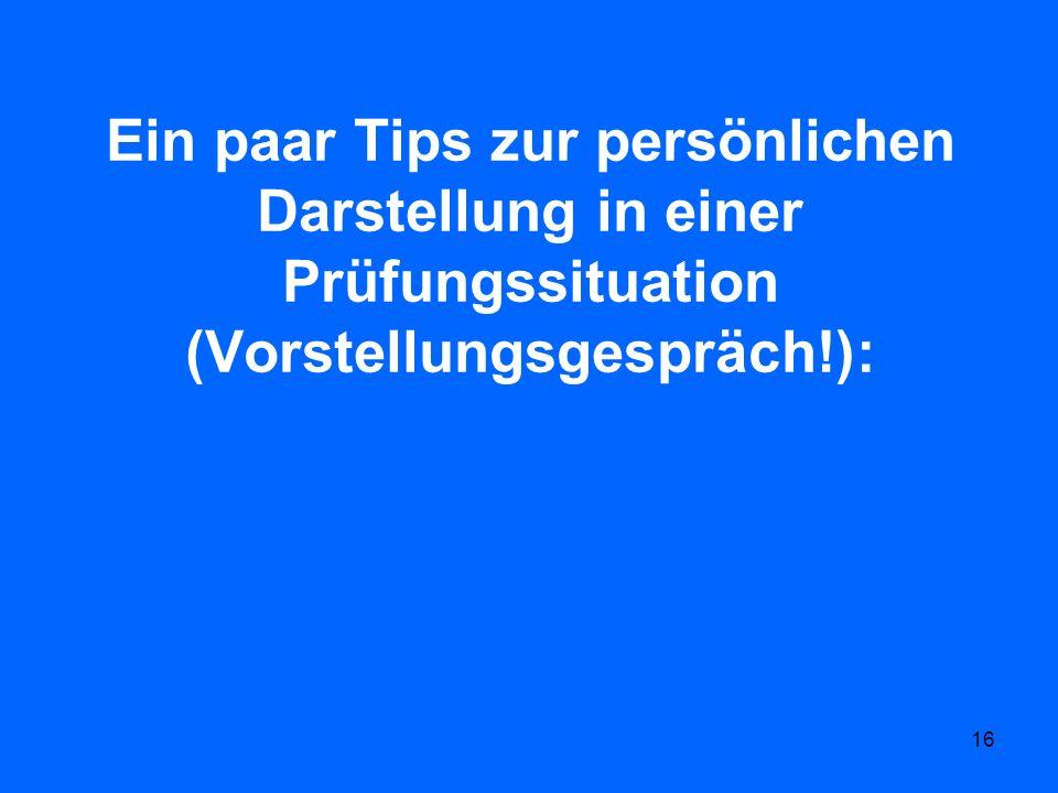 Ein paar Tips zur persönlichen Darstellung in einer Prüfungssituation (Vorstellungsgespräch!):
