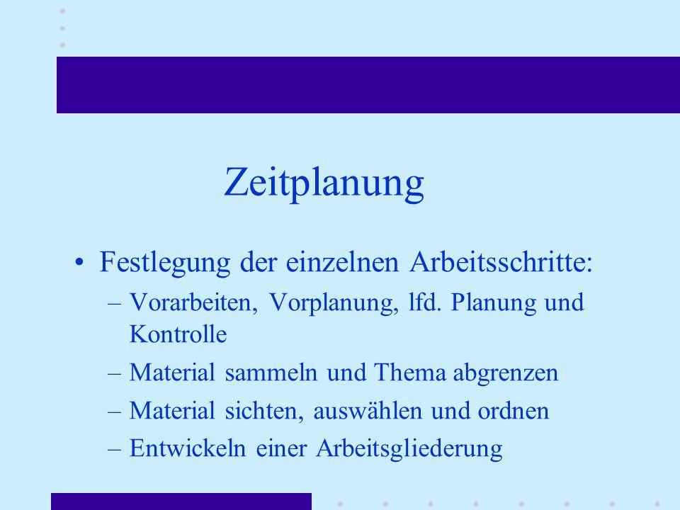 Zeitplanung Festlegung der einzelnen Arbeitsschritte: