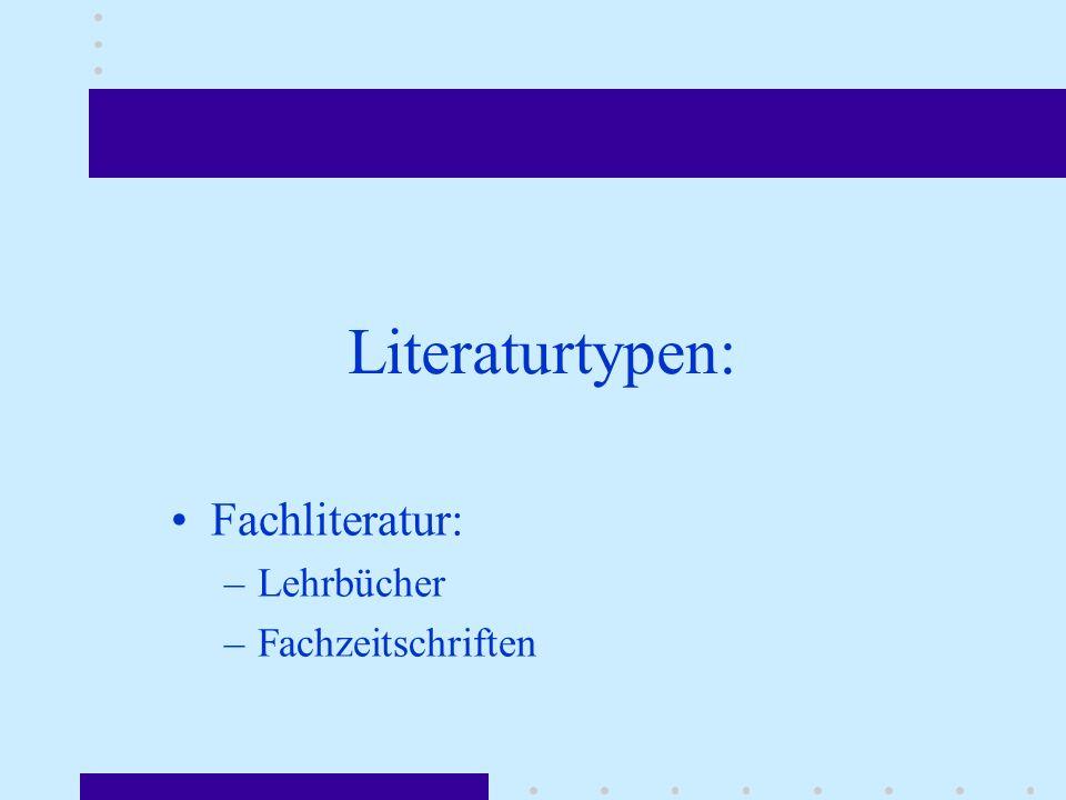 Literaturtypen: Fachliteratur: Lehrbücher Fachzeitschriften