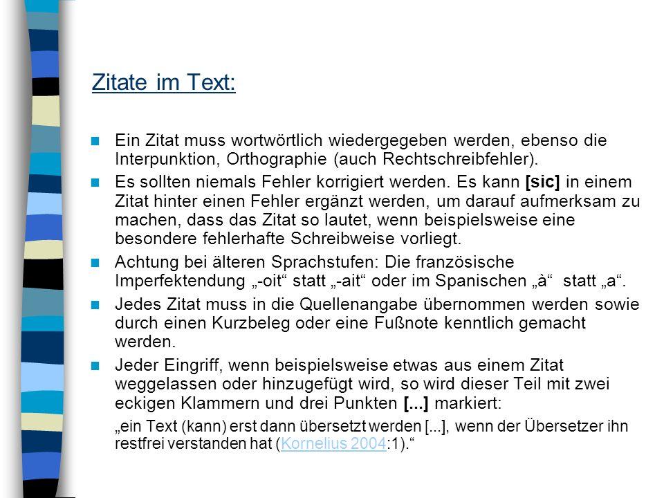 Zitate im Text: Ein Zitat muss wortwörtlich wiedergegeben werden, ebenso die Interpunktion, Orthographie (auch Rechtschreibfehler).