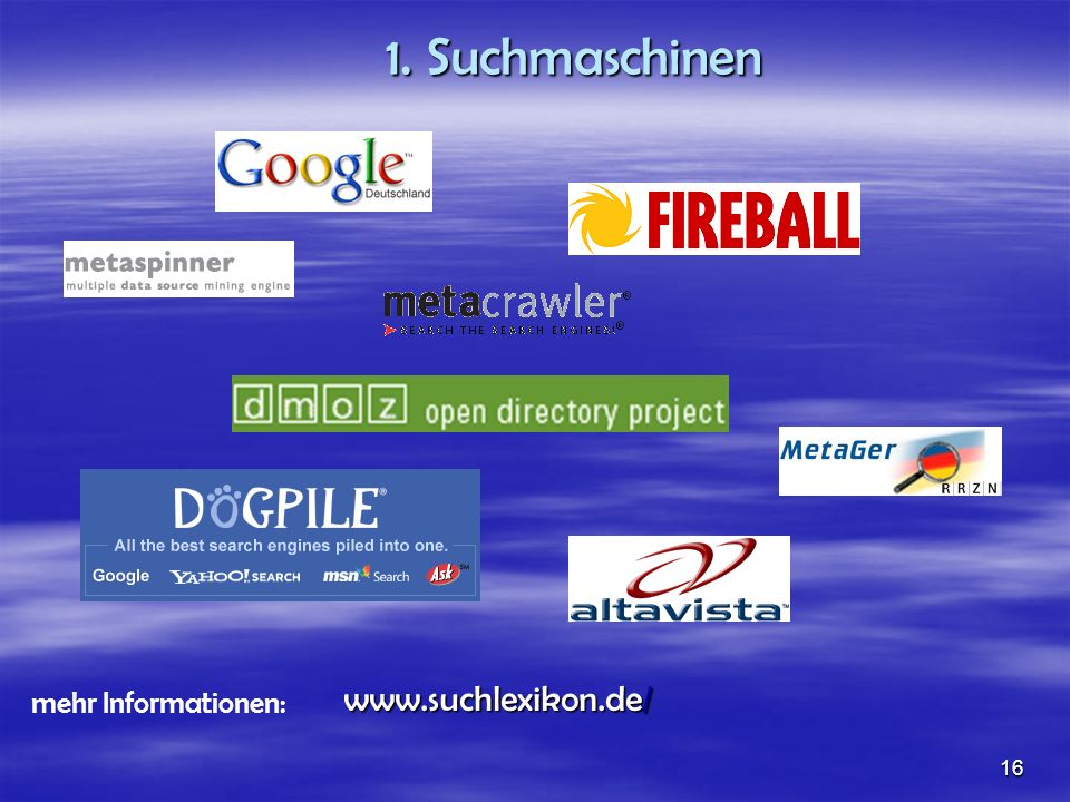 1. Suchmaschinen www.suchlexikon.de/ mehr Informationen:
