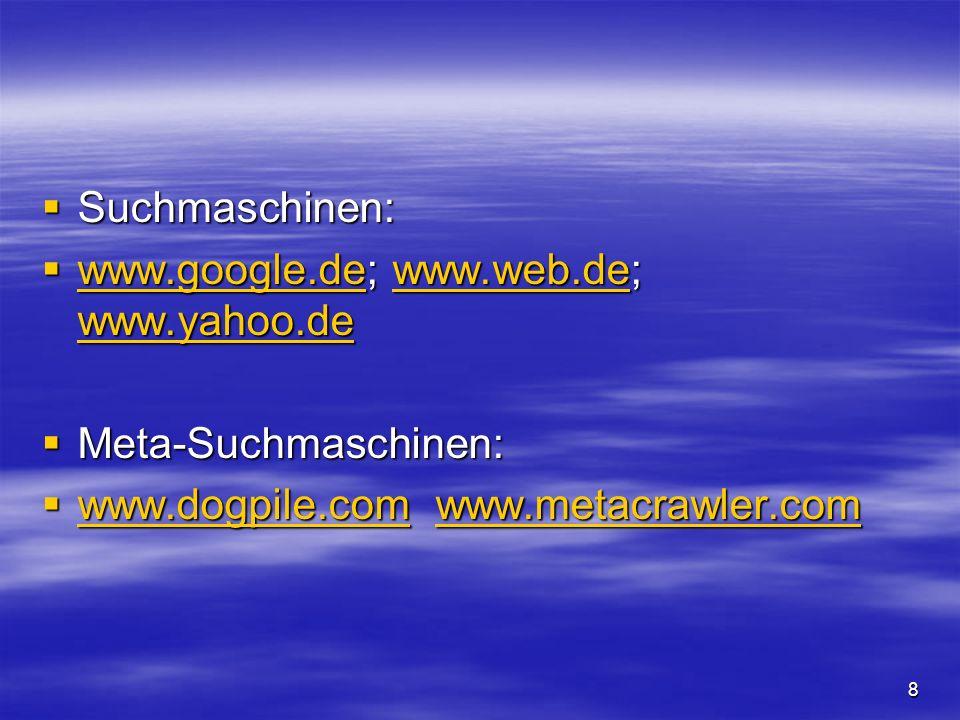 Suchmaschinen: www.google.de; www.web.de; www.yahoo.de.