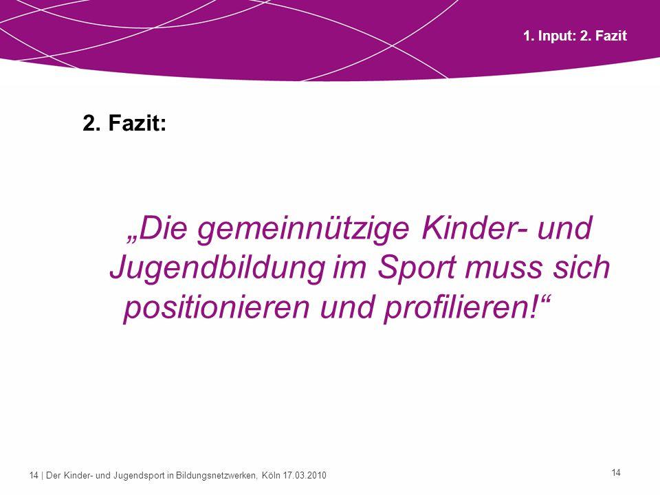 """1. Input: 2. Fazit 2. Fazit: """"Die gemeinnützige Kinder- und Jugendbildung im Sport muss sich positionieren und profilieren!"""