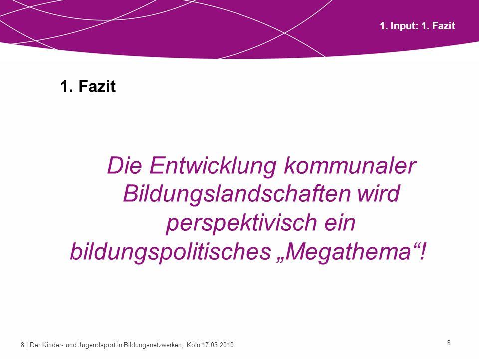 """1. Input: 1. Fazit 1. Fazit. Die Entwicklung kommunaler Bildungslandschaften wird perspektivisch ein bildungspolitisches """"Megathema !"""