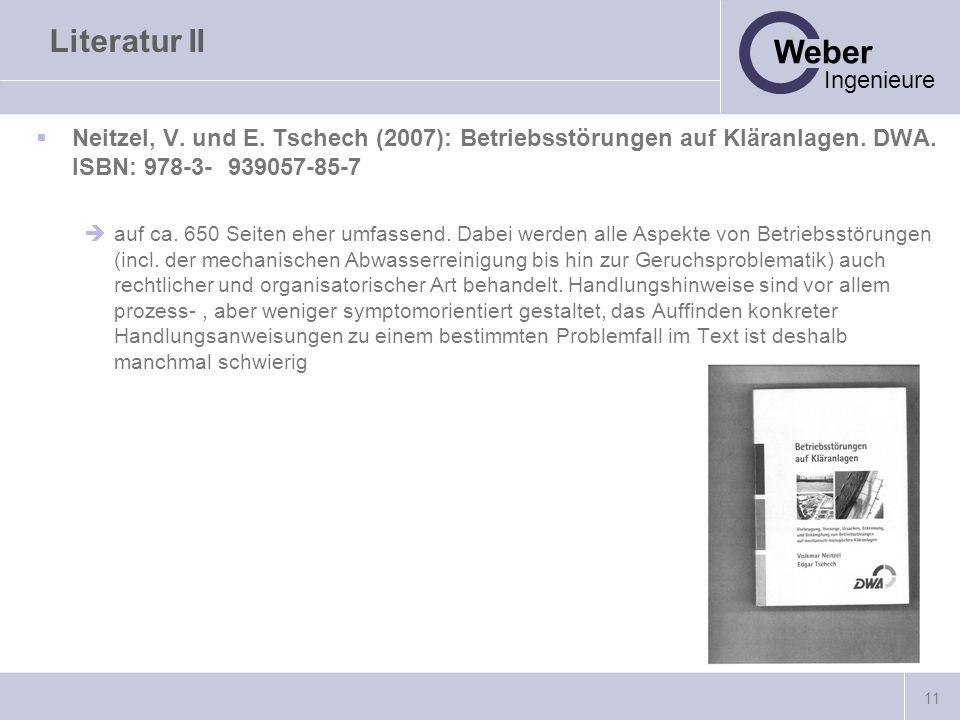 Literatur II Neitzel, V. und E. Tschech (2007): Betriebsstörungen auf Kläranlagen. DWA. ISBN: 978-3- 939057-85-7.