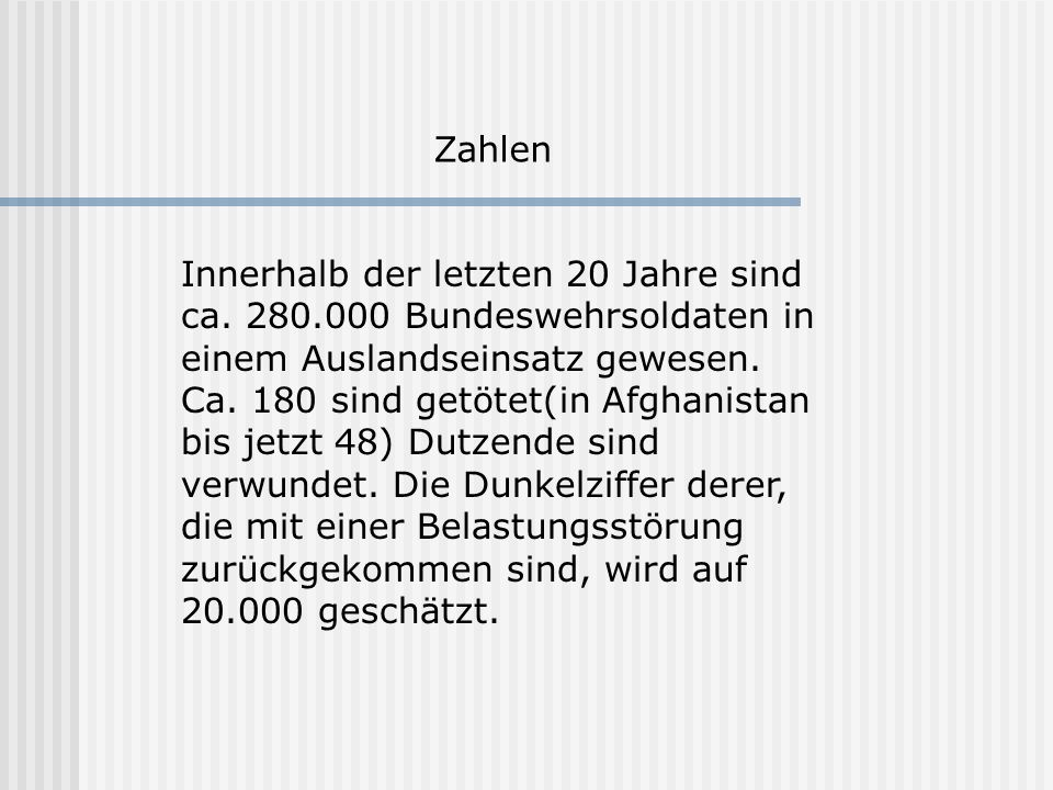 ZahlenInnerhalb der letzten 20 Jahre sind ca. 280.000 Bundeswehrsoldaten in einem Auslandseinsatz gewesen.