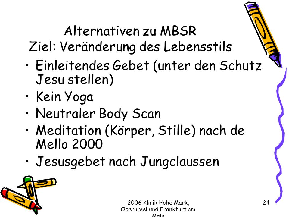 Alternativen zu MBSR Ziel: Veränderung des Lebensstils