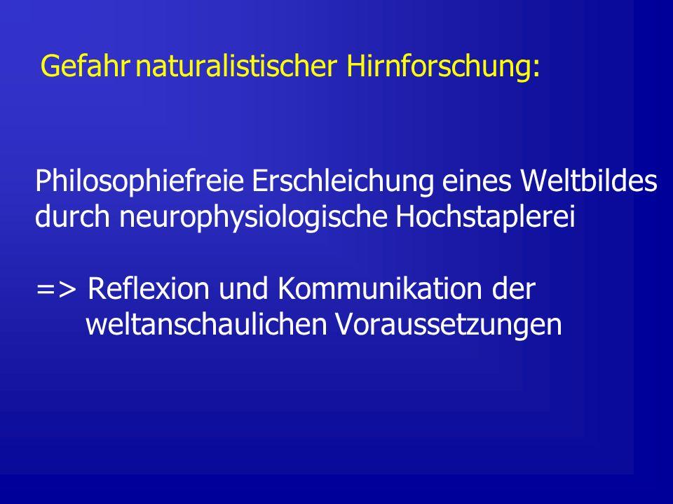 Gefahr naturalistischer Hirnforschung: