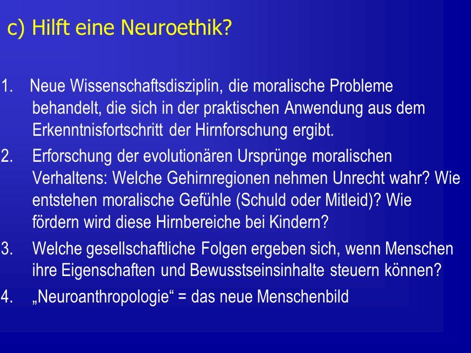 c) Hilft eine Neuroethik