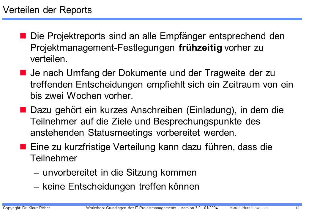 Verteilen der Reports Die Projektreports sind an alle Empfänger entsprechend den Projektmanagement-Festlegungen frühzeitig vorher zu verteilen.