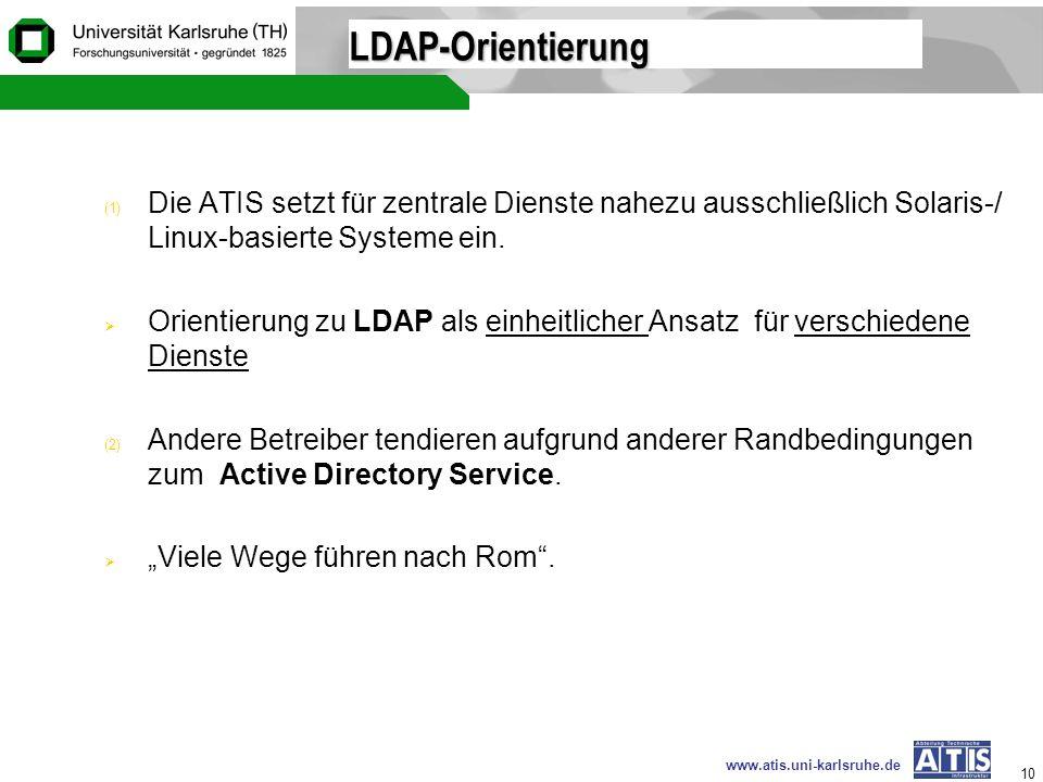 LDAP-Orientierung Die ATIS setzt für zentrale Dienste nahezu ausschließlich Solaris-/ Linux-basierte Systeme ein.