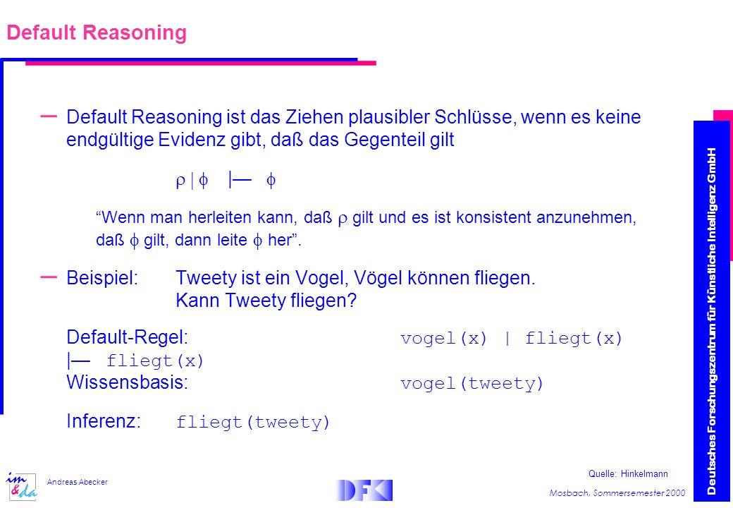 Default Reasoning Default Reasoning ist das Ziehen plausibler Schlüsse, wenn es keine endgültige Evidenz gibt, daß das Gegenteil gilt.