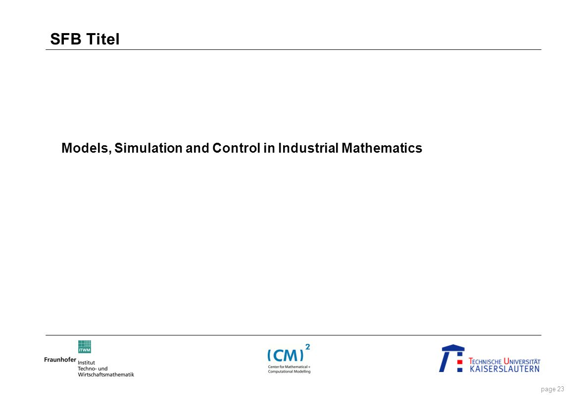 SFB Titel Models, Simulation and Control in Industrial Mathematics