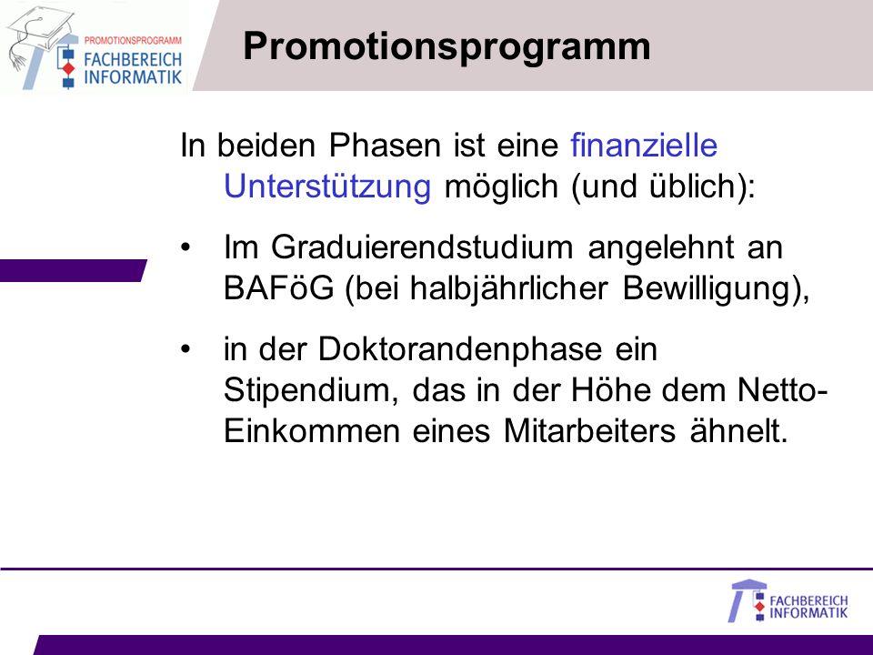 Promotionsprogramm In beiden Phasen ist eine finanzielle Unterstützung möglich (und üblich):