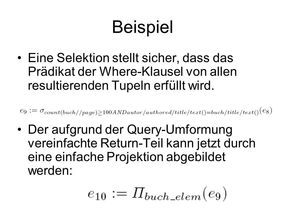 Beispiel Eine Selektion stellt sicher, dass das Prädikat der Where-Klausel von allen resultierenden Tupeln erfüllt wird.