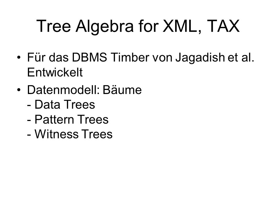 Tree Algebra for XML, TAX