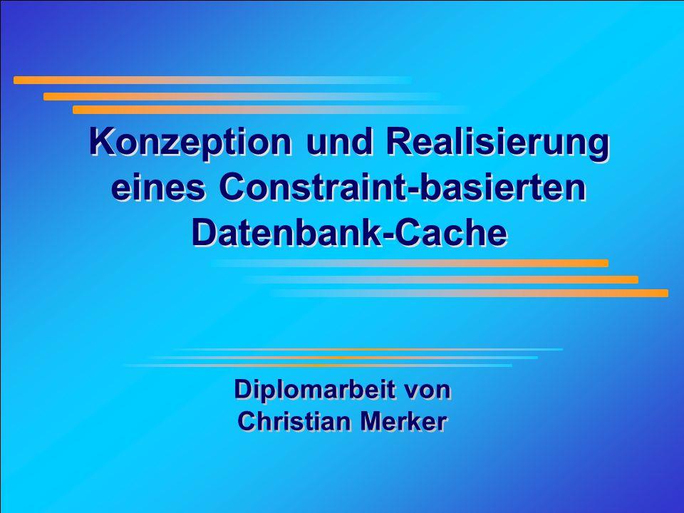 Konzeption und Realisierung eines Constraint-basierten Datenbank-Cache