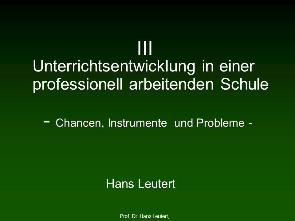 III Unterrichtsentwicklung in einer professionell arbeitenden Schule - Chancen, Instrumente und Probleme -
