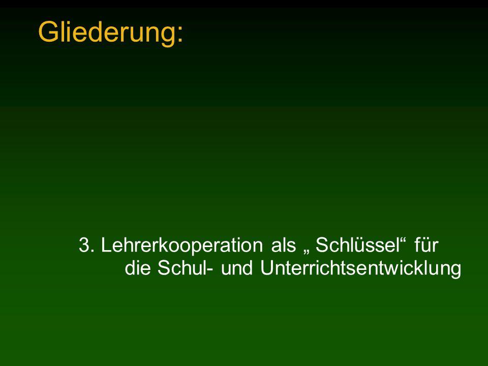"""Gliederung:3. Lehrerkooperation als """" Schlüssel für die Schul- und Unterrichtsentwicklung."""