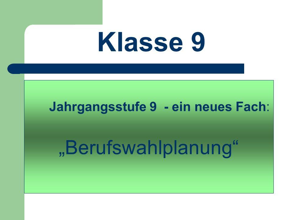 """Klasse 9 Jahrgangsstufe 9 - ein neues Fach: """"Berufswahlplanung"""