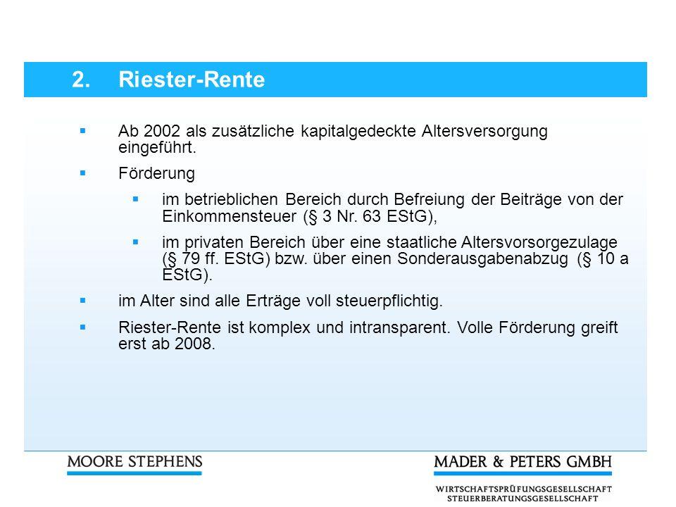 2. Riester-Rente Ab 2002 als zusätzliche kapitalgedeckte Altersversorgung eingeführt. Förderung.