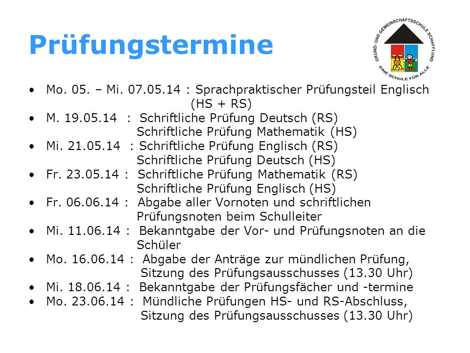 Prüfungstermine Mo. 05. – Mi. 07.05.14 : Sprachpraktischer Prüfungsteil Englisch. (HS + RS) M. 19.05.14 : Schriftliche Prüfung Deutsch (RS)