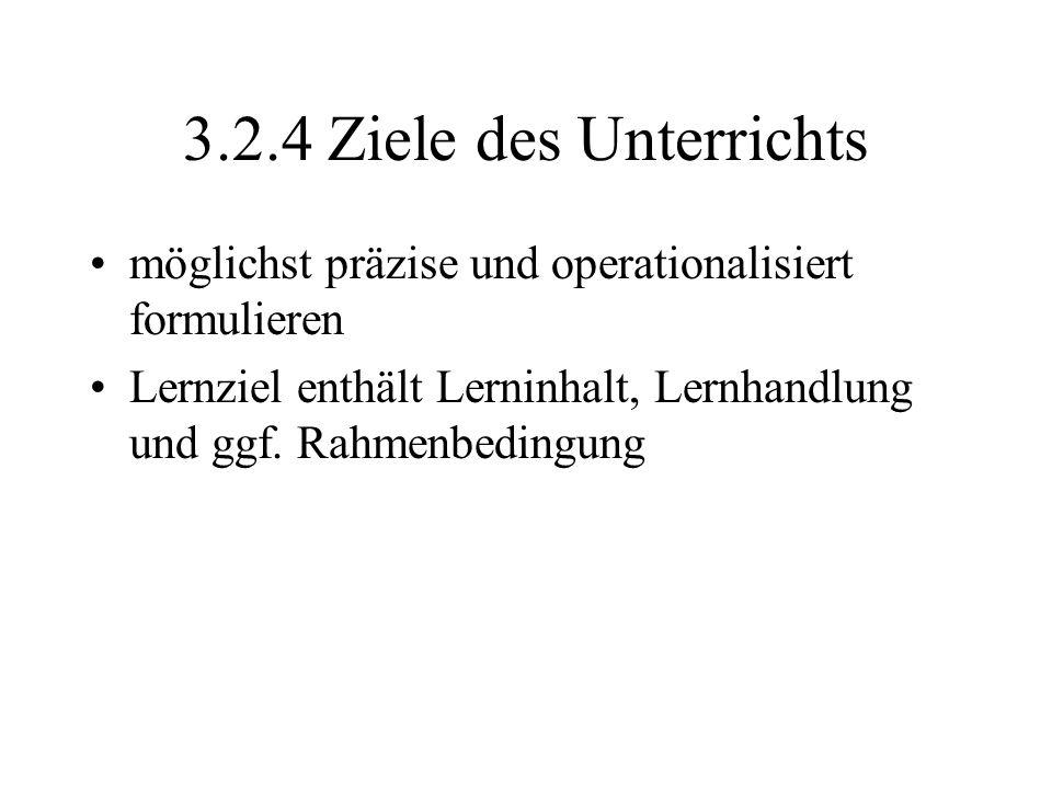 3.2.4 Ziele des Unterrichts möglichst präzise und operationalisiert formulieren.