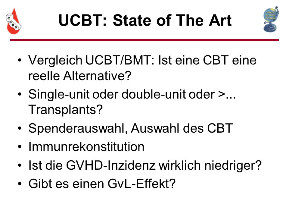 UCBT: State of The Art Vergleich UCBT/BMT: Ist eine CBT eine reelle Alternative Single-unit oder double-unit oder >... Transplants
