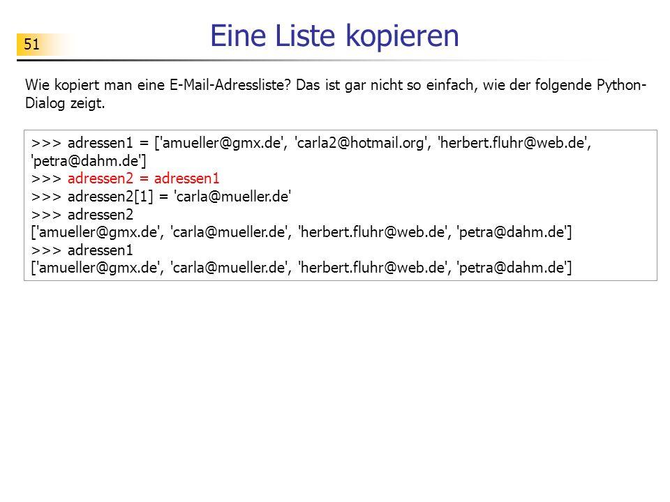 Eine Liste kopieren Wie kopiert man eine E-Mail-Adressliste Das ist gar nicht so einfach, wie der folgende Python-Dialog zeigt.
