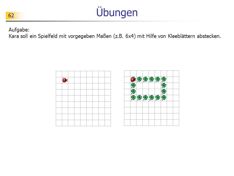 Übungen Aufgabe: Kara soll ein Spielfeld mit vorgegeben Maßen (z.B.