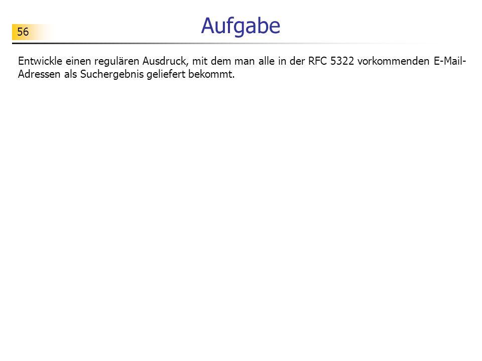 AufgabeEntwickle einen regulären Ausdruck, mit dem man alle in der RFC 5322 vorkommenden E-Mail-Adressen als Suchergebnis geliefert bekommt.