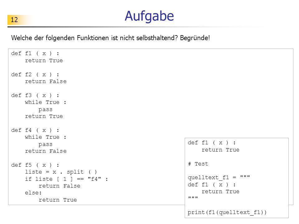 Aufgabe Welche der folgenden Funktionen ist nicht selbsthaltend Begründe! def f1 ( x ) : return True.