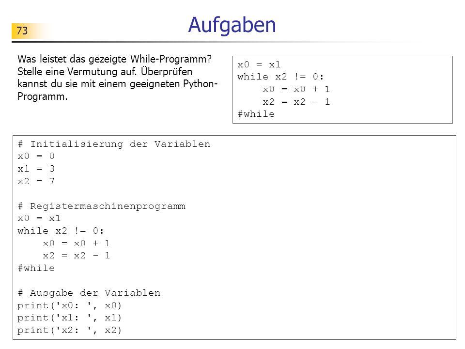 Aufgaben Was leistet das gezeigte While-Programm Stelle eine Vermutung auf. Überprüfen kannst du sie mit einem geeigneten Python-Programm.