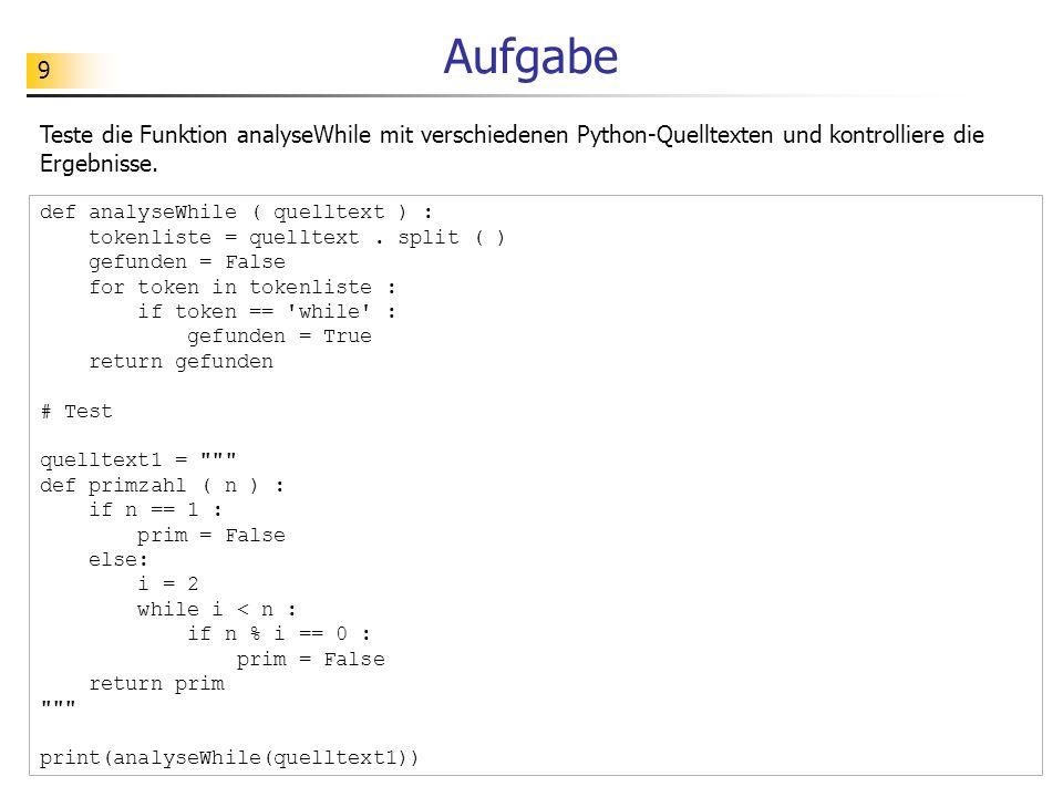 Aufgabe Teste die Funktion analyseWhile mit verschiedenen Python-Quelltexten und kontrolliere die Ergebnisse.