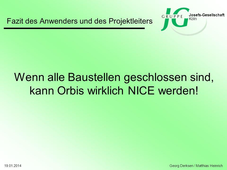Josefs-Gesellschaft Köln. Fazit des Anwenders und des Projektleiters. Wenn alle Baustellen geschlossen sind, kann Orbis wirklich NICE werden!