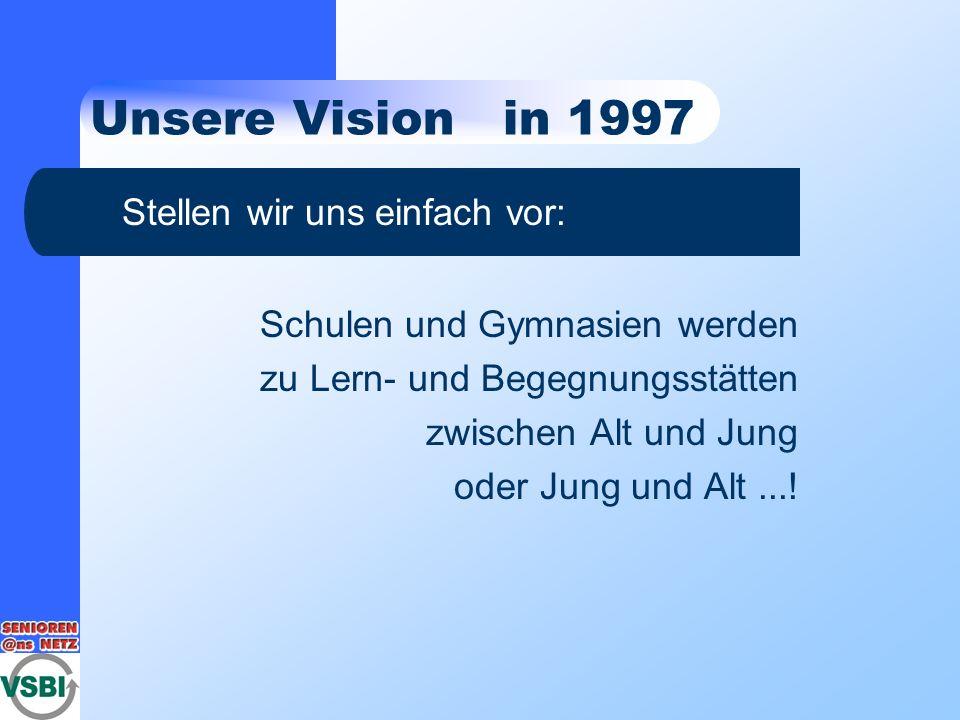 Unsere Vision in 1997 Stellen wir uns einfach vor: