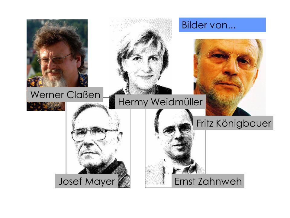 Bilder von... Werner Claßen Hermy Weidmüller Fritz Königbauer Josef Mayer Ernst Zahnweh