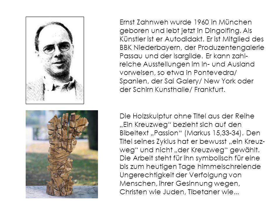 Ernst Zahnweh wurde 1960 in München geboren und lebt jetzt in Dingolfing. Als Künstler ist er Autodidakt. Er ist Mitglied des BBK Niederbayern, der Produzentengalerie Passau und der Isargilde. Er kann zahl-reiche Ausstellungen im In- und Ausland vorweisen, so etwa in Pontevedra/ Spanien, der Sai Galery/ New York oder der Schirn Kunsthalle/ Frankfurt.