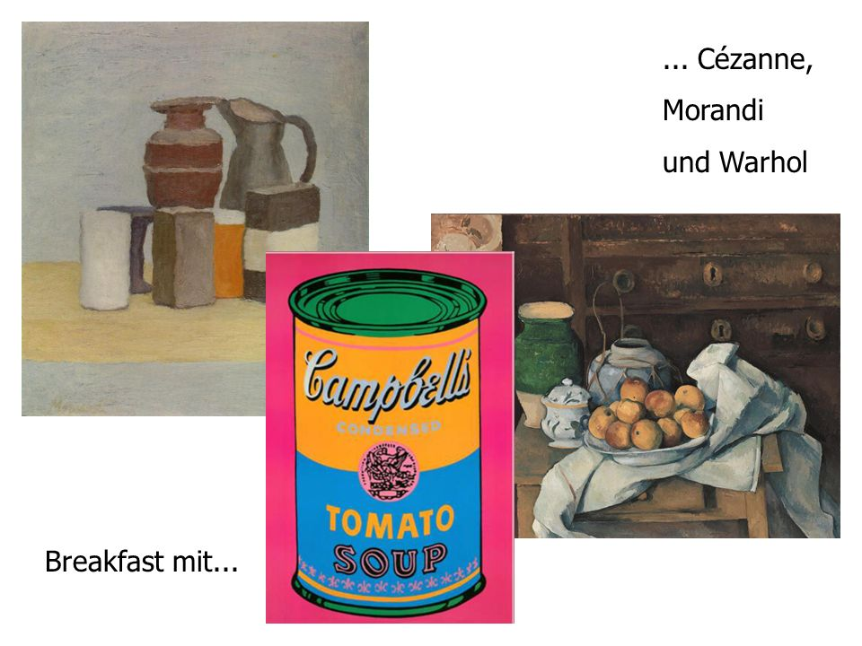 ... Cézanne, Morandi und Warhol Breakfast mit...