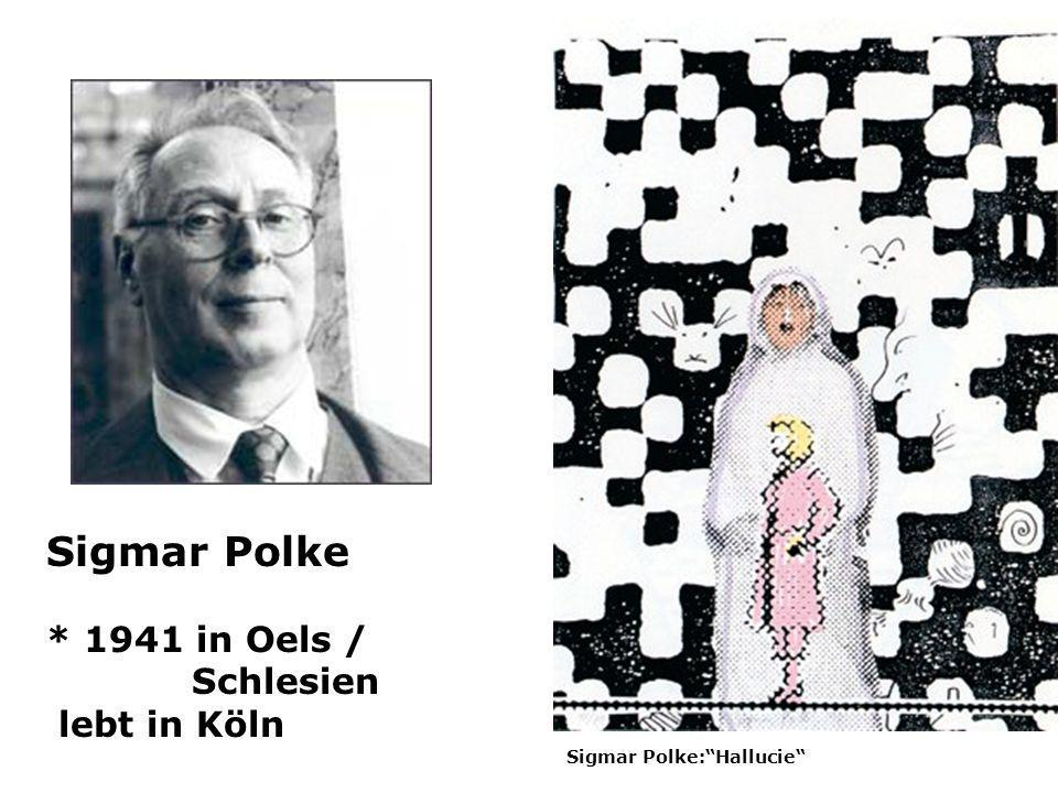 Sigmar Polke * 1941 in Oels / Schlesien lebt in Köln
