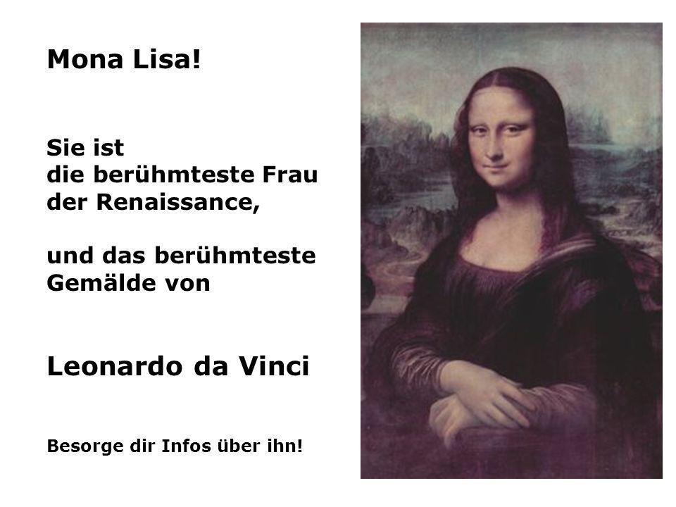 Mona Lisa! Leonardo da Vinci Sie ist die berühmteste Frau